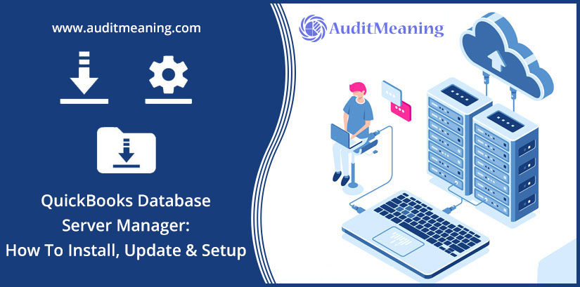 QuickBooks Database Server Manager: How To Install, Update & Setup
